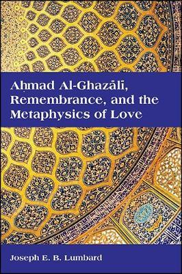 Ahmad al-Ghazali, Remembrance, and the Metaphysics of Love Cover Image