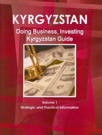 Doing Business, Investing Kyrgyzstan Guide