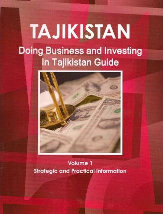 Doing Business, Investing in Tajikistan Guide