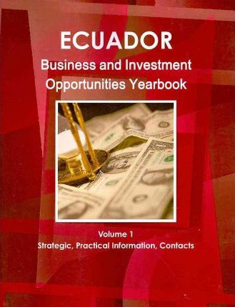 Ecuador Business and Investment Opportunities Yearbook