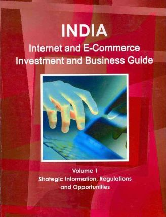 India Internet and E-Commerce Investment and Business Guide