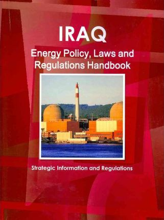 Iraq Energy Policy, Laws and Regulations Handbook 2011