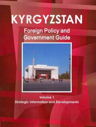 Kyrgyzstan Foreign Policy and Government Guide