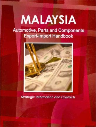 Malaysia Automotive, Parts and Components Export-Import Handbook