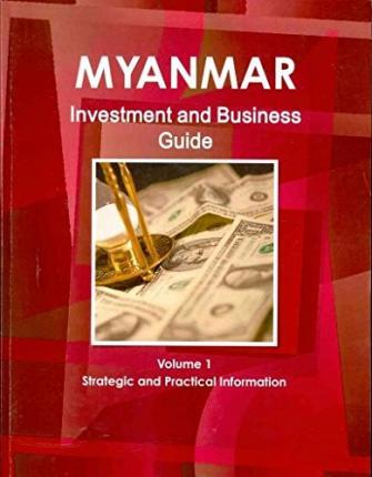 Myanmar Burma Investment and Business Guide