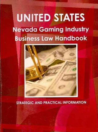 United States Nevada Gaming Industry Business Law Handbook 2010