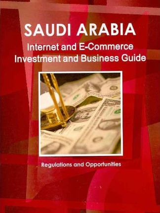 Saudi Arabia Internet and E-Commerce Investment and Business Guide