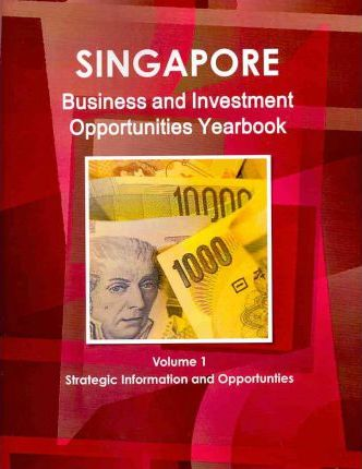 Singapore Business and Investment Opportunities Yearbook