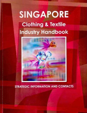 Singapore Clothing and Textile Industry Handbook