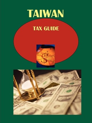 Taiwan Tax Guide Volume 1 Strategic and Practical Information