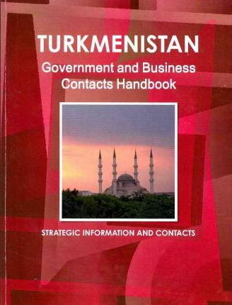 Turkmenistan Government and Business Contacts Handbook