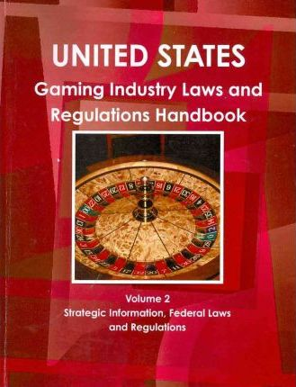 United States Gaming Industry Law and Regulations Handbook