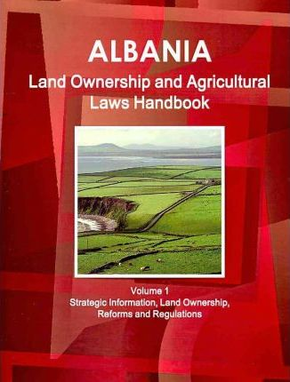 Albania Land Ownership and Agriculture Laws Handbook 2010