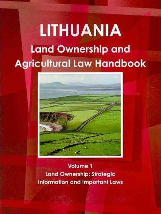Lithuania Land Ownership and Agriculture Law Handbook