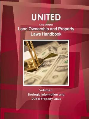United Arab Emirates Land Ownership and Property Laws Handbook Volume 1 Strategic Information and Dubai Property Laws