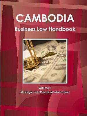 Cambodia Business Law Handbook Volume 1 Strategic and Practical Information