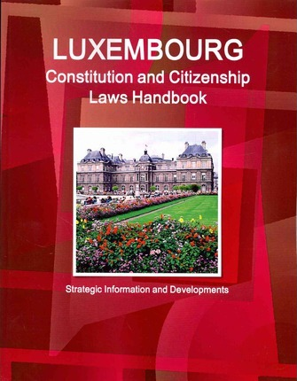 Luxembourg Constitution and Citizenship Laws Handbook