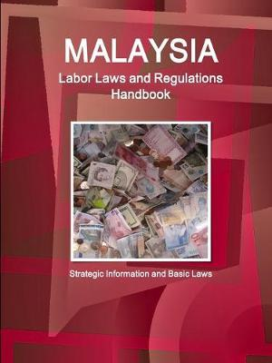 Malaysia Labor Laws and Regulations Handbook - Strategic Information and Basic Laws