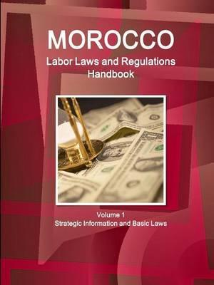 Morocco Labor Laws and Regulations Handbook Volume 1 Strategic Information and Basic Laws