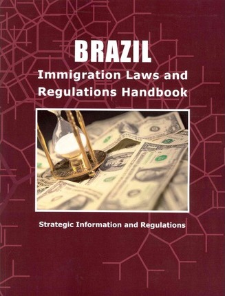 Brazil Immigration Policy, Laws and Regulations Handbook