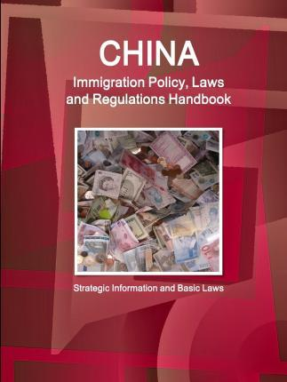 China Immigration Policy, Laws and Regulations Handbook