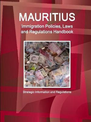 Mauritius Immigration Policies, Laws and Regulations Handbook - Strategic Information and Regulations