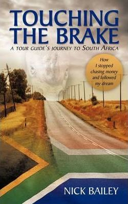 Touching the Brake - A Tour Guide's Journey to South Africa  How I Stopped Chasing Money and Followed My Dream