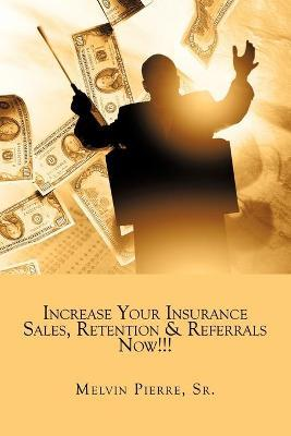 Increase Your Insurance Sales, Retention & Referrals Now!!!