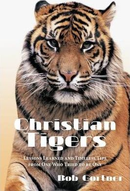 Christian Tigers: Lessons Learned and Timeless Tips from One Who Tried to be One