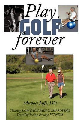 Play Golf Forever : Treating LOW BACK PAIN & IMPROVING Your Golf Swing Through FITNESS