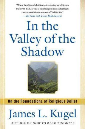 In the Valley of the Shadow  On the Foundations of Religious Belief (and Their Connection to a Certain, Fleeting State of Mind)