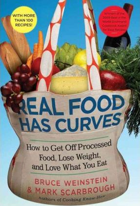 Real Food Has Curves : How to Get Off Processed Food, Lose Weight, and Love What You Eat – Bruce Weinstein