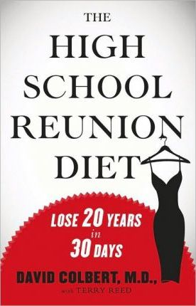 The High School Reunion Diet : Lose 20 Years in 30 Days