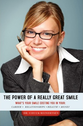 The Power of a Really Great Smile: What's Your Smile Costing You in Opportunities, Relationships, Health and Money