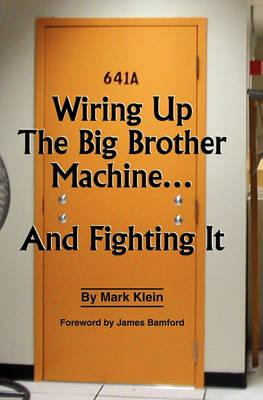 Wiring Up The Big Brother Machine...And Fighting It