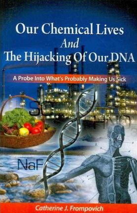 Our Chemical Lives And The Hijacking Of Our DNA
