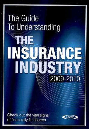 The Guide to Understanding the Insurance Industry 2009-2010