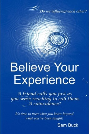 Believe Your Experience  Trust what you know beyond what you''ve been taught.