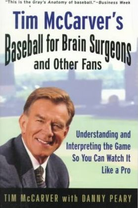 Tim Mccarver's Baseball for Brain Surgeons and Other Fans  Understanding and Interpreting the Game So You Can Watch It Like a Pro
