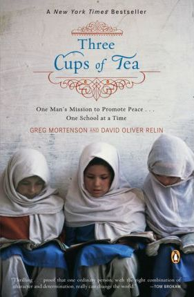 Three Cups of Tea  One Man's Mission to Promote Peace -- One School at a Time