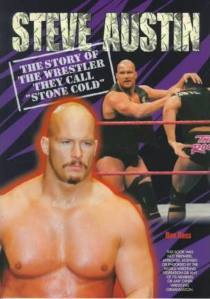 Steve Austin  The Story of the Wrestler They Call Stone Cold