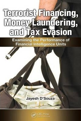Terrorist Financing, Money Laundering, and Tax Evasion: Examining the Performance of Financial Intelligence Units