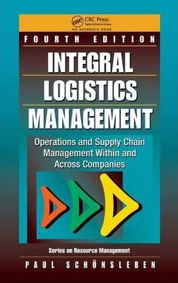 Integral Logistics Management : Paul Schönsleben : 9781439878231