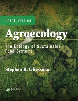 Agroecology : The Ecology of Sustainable Food Systems, Third Edition