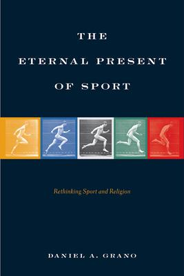 The Eternal Present of Sport  Rethinking Sport and Religion