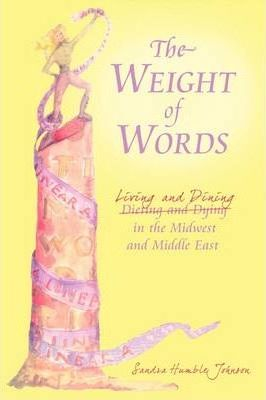 The Weight of Words : Dieting and Dying Living and Dining in the Midwest and Middle East
