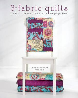 3-Fabric Quilts : Quick Techniques for Simple Projects
