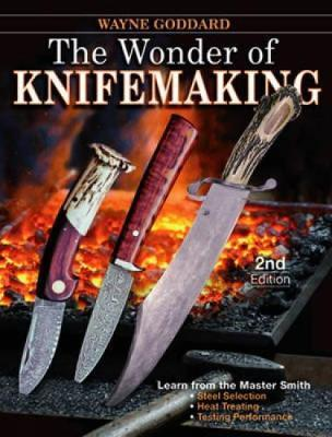 The Wonder of Knifemaking : Wayne Goddard : 9781440216848