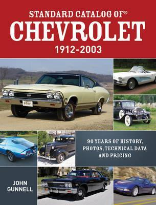 Standard Catalog of Chevrolet, 1912-2003 : 90 Years of History, Photos, Technical Data and Pricing