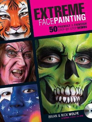 Extreme Face Painting Brian Wolfe 9781440302701